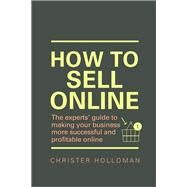How to Sell Online The experts¿ guide to making your business more successful and profitable online by Holloman, Christer, 9781292148403