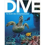 Dive: the World's Best Dive Destinations by Wood, Lawson, 9781623658403