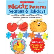 Biggie Patterns: Seasons & Holidays 40 Instant & Adorable Patterns for Bulletin Boards, Class Books, Newsletters, Stationery, and More by Unknown, 9780439468404