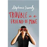 Trouble is a Friend of Mine by Tromly, Stephanie, 9780525428404