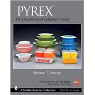 Pyrex® : The Unauthorized Collector's Guide by Mauzy, Barbara, 9780764328404