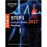 USMLE Step 1 Lecture Notes 2017: Physiology by Unknown, 9781506208404