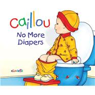 Caillou: No More Diapers by L'Heureux, Christine ; Brignaud, Pierre, 9782894508404