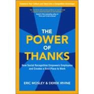 The Power of Thanks: How Social Recognition Empowers Employees and Creates a Best Place to Work by Mosley, Eric; Irvine, Derek, 9780071838405