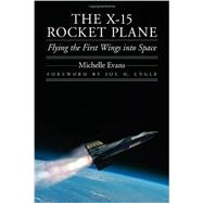 The X-15 Rocket Plane: Flying the First Wings into Space by Evans, Michelle; Engle, Joe H., 9780803228405