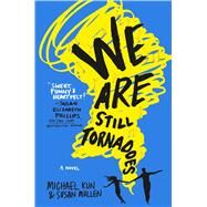 We Are Still Tornadoes A Novel by Kun, Michael; Mullen, Susan, 9781250098405