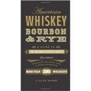 American Whiskey, Bourbon & Rye A Guide to the Nation?s Favorite Spirit by Risen, Clay, 9781402798405