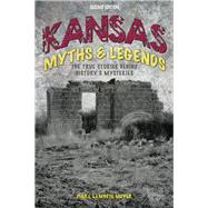 Kansas Myths and Legends The True Stories behind History's Mysteries by Meyer, Diana Lambdin, 9781493028405
