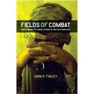 Fields of Combat: Understanding Ptsd Among Veterans of Iraq and Afghanistan by Finley, Erin P., 9780801478406