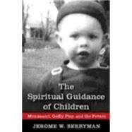 The Spiritual Guidance of Children: Montessori, Godly Play, and the Future by Berryman, Jerome W., 9780819228406