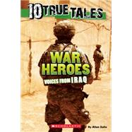 10 True Tales: War Heroes From Iraq by Zullo, Allan, 9780545818407