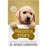 Bailey's Story A Dog's Purpose Novel by Cameron, W. Bruce, 9780765388407