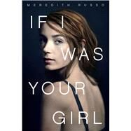 If I Was Your Girl by Russo, Meredith, 9781250078407