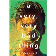 A Very, Very Bad Thing by Self, Jeffery, 9781338118407