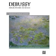 Douze Etudes: For the Piano by Debussy, Claude (COP); Gordon, Stewart, 9781470618407