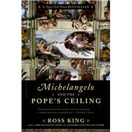Michelangelo and the Pope's Ceiling by King, Ross, 9781620408407