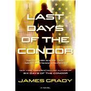 Last Days of the Condor A Novel by Grady, James, 9780765378408
