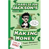 Charlie Joe Jackson's Guide to Making Money by Greenwald, Tommy; Coovert, J.  P., 9781596438408