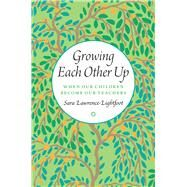 Growing Each Other Up by Lawrence-Lightfoot, Sara, 9780226188409