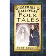 Dumfries & Galloway Folk Tales by Bonning, Tony, 9780750968409