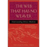 The Web That Has No Weaver Understanding Chinese Medicine by Kaptchuk, Ted, 9780809228409