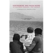 Vertriebene and Pieds-Noirs in Postwar Germany and France Comparative Perspectives by Borutta, Manuel; Jansen, Jan C., 9781137508409
