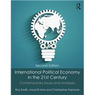 International Political Economy in the 21st Century: Contemporary Issues and Analyses by Smith; Roy, 9781138808409