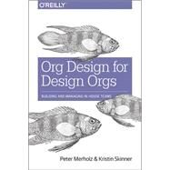 Org Design for Design Orgs by Merholz, Peter; Skinner, Kristin, 9781491938409