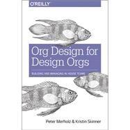 Org Design for Design Orgs by Merholz, Peter; Skinner, Kristin, 9781491938409