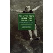 The Little Town Where Time Stood Still by HRABAL, BOHUMILNAUGHTON, JAMES, 9781590178409