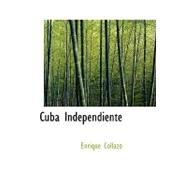 Cuba Independiente by Collazo, Enrique, 9780554458410