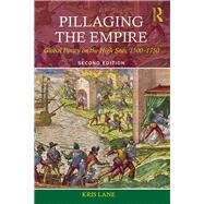 Pillaging the Empire: Global Piracy on the High Seas, 1500-1750 by Lane; Kris, 9780765638410