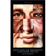 What Have the Immigrants Ever Done for Us? by Mackenzie, Kelvin, 9781849548410