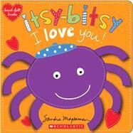 Itsy-Bitsy I Love You! (heart-felt books) by Magsamen, Sandra, 9780545468411