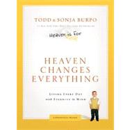 Heaven Changes Everything : Living Every Day with Eternity in Mind by Burpo, Todd; Burpo, Sonja, 9780849948411