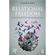 Relational Freedom: Emergent Properties of the Interpersonal Field by Stern; Donnel B., 9781138788411
