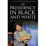 The Presidency in Black and White by Ryan, April; Cummings, Elijah, 9781442238411