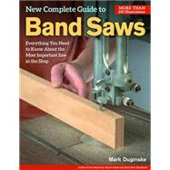 New Complete Guide to Band Saws: Everything You Need to Know About the Most Important Saw in the Shop by Duginske, Mark, 9781565238411