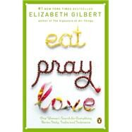 Eat, Pray, Love : One Woman's Search for Everything Across Italy, India and Indonesia by Gilbert, Elizabeth, 9780143038412