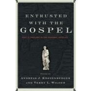 Entrusted with the Gospel Paul's Theology in the Pastoral Epistles by Köstenberger, Andreas J.; Wilder, Terry L., 9780805448412