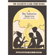 The Talkative Sparrow by Clark, Elizabeth, 9780993488412