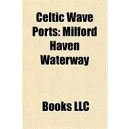 Celtic Wave Ports : Milford Haven Waterway by , 9781156288412