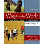Ways of the World: A Brief Global History with Sources, Volume I by Strayer, Robert W.; Nelson, Eric W., 9781319018412