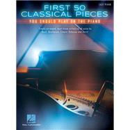 First 50 Classical Pieces You Should Play on the Piano by Hal Leonard Publishing Corporation, 9781480398412