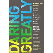 Daring Greatly How the Courage to Be Vulnerable Transforms the Way We Live, Love, Parent, and Lead by Brown, Brene, 9781592408412
