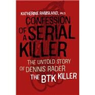 Confession of a Serial Killer by Ramsland, Katherine, Ph.D., 9781611688412