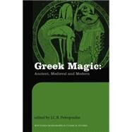 Greek Magic: Ancient, Medieval and Modern by Petropoulos; John, 9780415518413