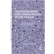 Television News and Human Rights in the US & UK: The Violations Will Not Be Televised by Brandle; Shawna M., 9781138908413