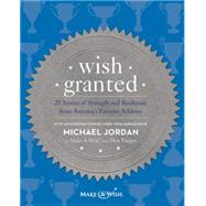Wish Granted: 25 Stories of Strength and Resilience from America's Favorite Athletes by Make-a-wish Foundation; Yaeger, Don (CON); Jordan, Michael, 9780062218414