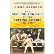 The Decline and Fall of the British Empire, 1781-1997 by Brendon, Piers, 9780307388414